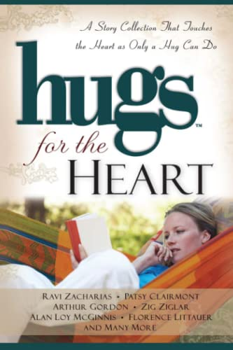 Hugs for the Heart: A Story Collection That Touches the Heart as Only a Hug Can Do (Hugs Series), Ravi Zacharias; Patsy Clairmont; Arthur Gordon; Zig Ziglar; Slsn Loy McGinnis; Florence Littauer