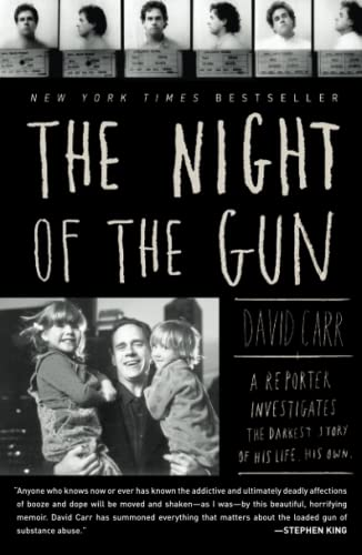 The Night of the Gun: A reporter investigates the darkest story of his life. His own. - David Carr