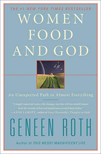 Women Food and God: An Unexpected Path to Almost Everything - Geneen Roth