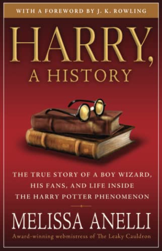 Harry, A History: The True Story of a Boy Wizard, His Fans, and Life Inside the Harry Potter Phenomenon, Anelli, Melissa