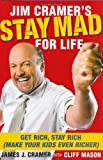 Buy Jim Cramer's Stay Mad for Life: Get Rich, Stay Rich from Amazon