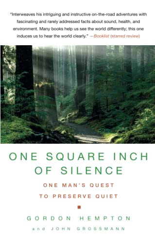One Square Inch of Silence: One Man's Quest to Preserve Quiet, Hempton, Gordon; Grossmann, John