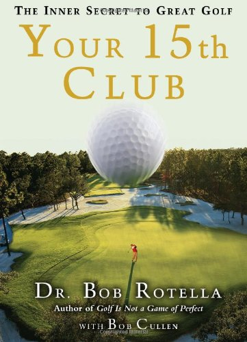 Your 15th Club: The Inner Secret to Great Golf - Dr. Bob RotellaBob Cullen