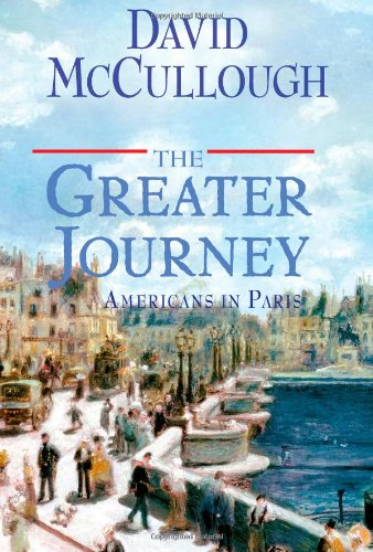 The Greater Journey: Americans in Paris, by McCullough, David