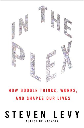 In The Plex: How Google Thinks, Works, and Shapes Our Lives, Levy, Steven