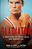 Book Cover: Gladiator: A True Story Of 'roids, Rage, And Redemption By Dan Clark