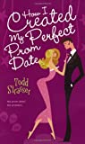 How I Created My Perfect Prom Date (1998) (Book) written by Todd Strasser