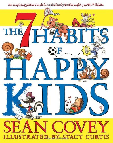 The 7 Habits of Happy Kids - Sean CoveyStacy Curtis