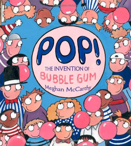 Pop! The Invention of Bubble Gum Book
