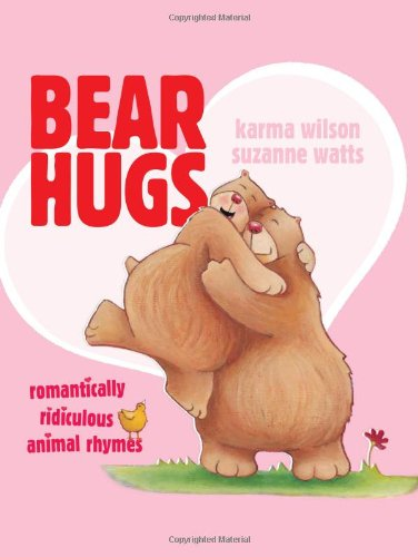 Bear Hugs: Romantically Ridiculous Animal Rhymes