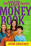 Not your parents' money book : making, saving, and spending your own money