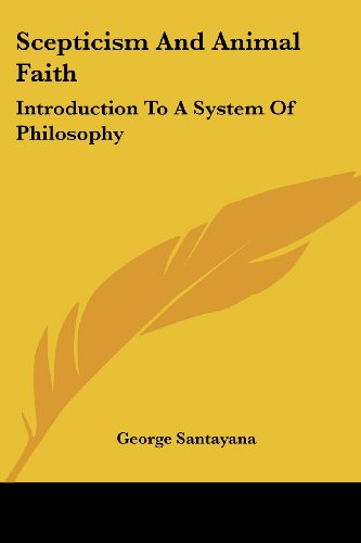 Scepticism And Animal Faith: Introduction To A System Of Philosophy, by Santayana, G.