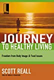 Journey to Healthy Living: Freedom from Body Image and Food Issues (Journey to Freedom)