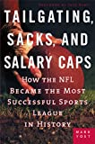 Buy Tailgating, Sacks, and Salary Caps: How the NFL Became the Most Successful Sports League in History from Amazon