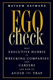 Buy Ego Check: Why Executive Hubris is Wrecking Companies and Careers and How to Avoid the Trap from Amazon