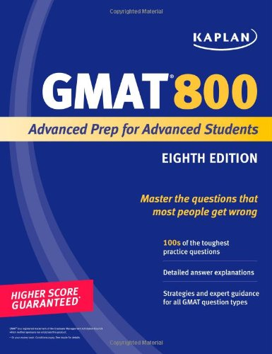Kaplan GMAT 800: Advanced Prep for Advanced Students (Kaplan Gmat Advanced)