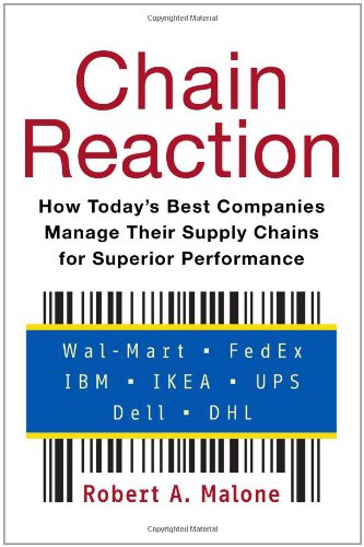 Chain Reaction: How Today?s Best Companies Manage Their Supply Chains for Superior Performance Robert A. Malone