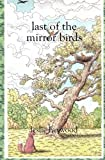 LAST OF THE MIRROR BIRDS