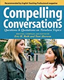 Compelling Conversations: Questions and Quotations on Timeless Topics - An Engaging ESL Textbook for Advanced Students by Eric H. Roth, Toni Aberson
