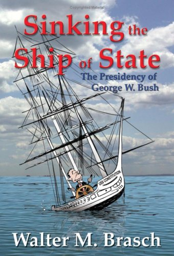 Sinking the Ship of State: The Presidency of George W. Bush, Walter M. Brasch
