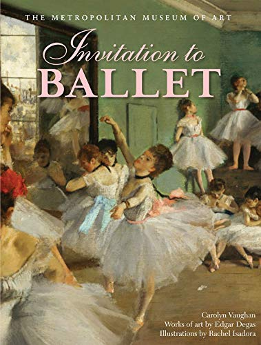 Invitation to ballet : a celebration of dance and Degas / by Carolyn Vaughan ; works of art by Edgar Degas ; illustrations by Rachel Isadora.