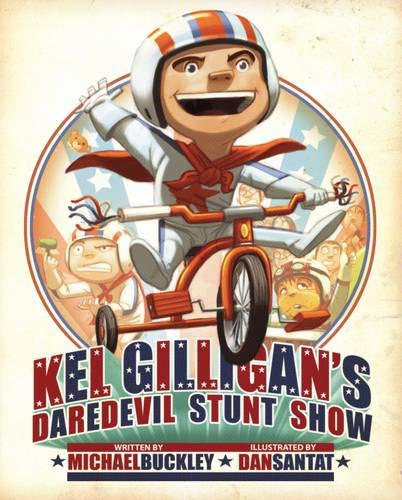 Kel Gilligan's daredevil stunt show / pictures by Dan Santat ; written by Michael Buckley.