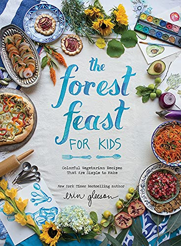 The Forest Feast for Kids: Colorful Vegetarian Recipes That Are Simple to Make - Erin Gleeson