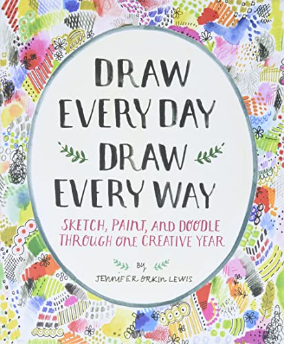 Draw Every Day, Draw Every Way (Guided Sketchbook): Sketch, Paint, and Doodle Through One Creative Year - Jennifer Orkin Lewis