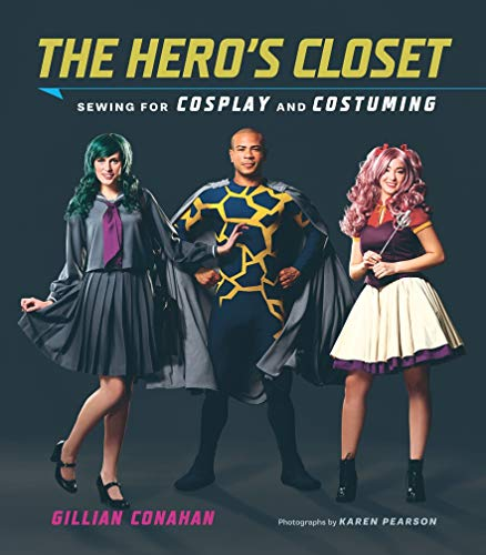 The hero's closet : Sewing for cosplay and costuming |
