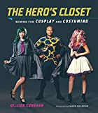 The hero's closet : Sewing for cosplay and costuming | Conahan, Gillian. Auteur