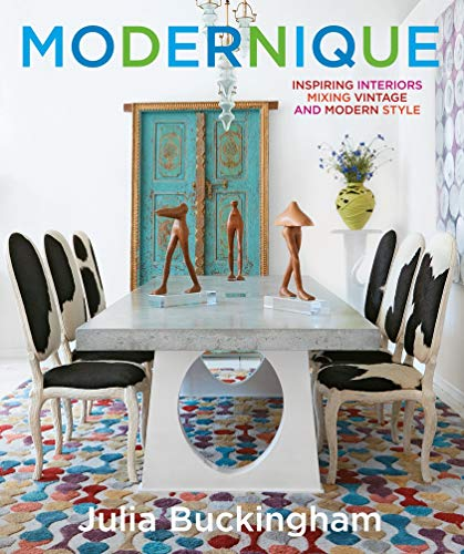 Modernique : inspiring interiors mixing vintage and modern style / Julia Buckingham ; written with Judith Nasatir ; principal photogarphy by Eric Hausman.