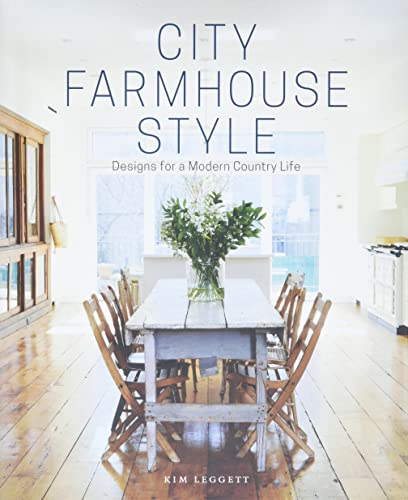 City farm house style : designs for a modern country life / Kim Leggett ; principal photography by Alissa Saylor.