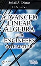 Advanced Linear Algebra for Engineers with MATLAB by Sohail A. Dianat, Eli Saber