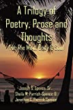 A Trilogy Of Poetry, Prose And Thoughts: For The Mind, Body & Soul