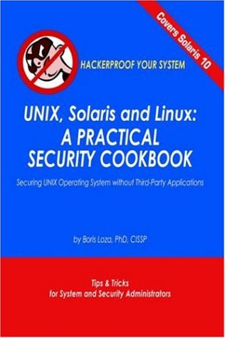 Unix, Solaris and Linux: A Practical Security Cookbook: Securing Unix Operating System Without Third-Party Applications - Boris Loza
