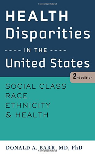 Health Disparities in the United States: Social Class, Race, Ethnicity, and Health - Donald A. Barr