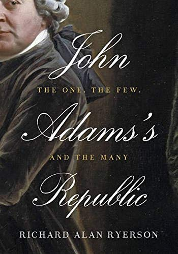 John Adams's Republic: The One, the Few, and the Many, Ryerson, Richard Alan