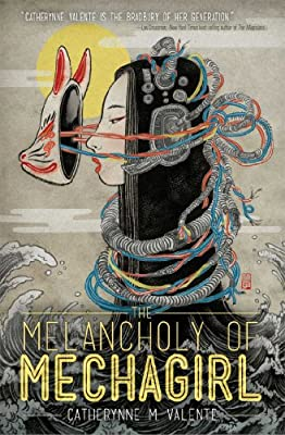 "Coming Soon! ""The Melancholy of Mechagirl"" by Catherynne M. Valente"