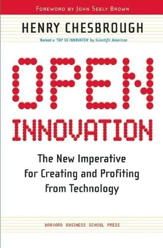 Open Innovation. The New Imperative for Creating and Profiting from Technology