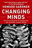 Buy Changing Minds: The Art And Science of Changing Our Own And Other People's Minds from Amazon