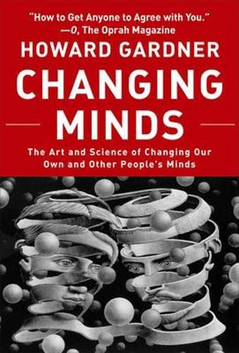 Changing Minds: The Art And Science of Changing Our Own And Other People's Minds (Leadership for the Common Good), Gardner, Howard