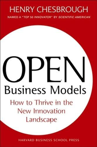 Open Business Models: How to Thrive in the New Innovation Landscape
