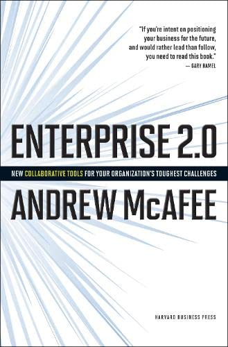 Enterprise 2.0: New Collaborative Tools for Your Organizations Toughest Challenges
