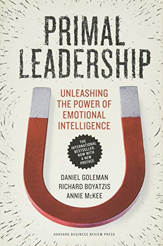 Primal Leadership, With a New Preface by the Authors: Unleashing the Power of Emotional Intelligence - Daniel Goleman, Richard Boyatzis, Annie McKee