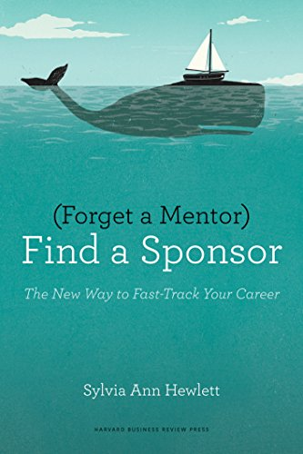 Forget a Mentor, Find a Sponsor: The New Way to Fast Track Your Career