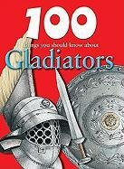 100 Things You Should Know About Gladiators (100 Things You Should Know About... (Mason Crest))