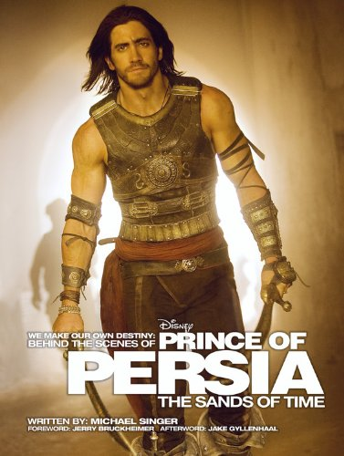 We Make Our Own Destiny: Behind the Scenes of Prince of Persia: The Sands of Time: Foreword: Jerry Bruckheimer; Afterword: Jake Gyllenhaal (Welcome Books (Disney Editions))