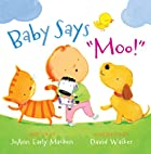 Baby Says Moo! by JoAnn Early Macken