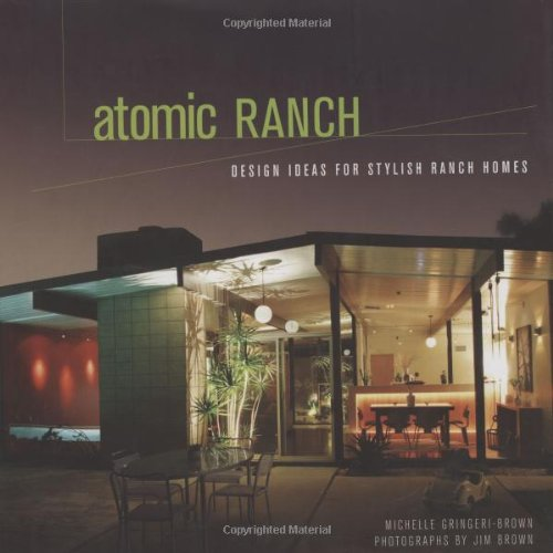 Atomic Ranch: Design Ideas for Stylish Ranch Homes - Michelle Gringeri-BrownJim Brown