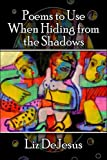 Poems to Use When Hiding from the Shadows, Liz DeJesus